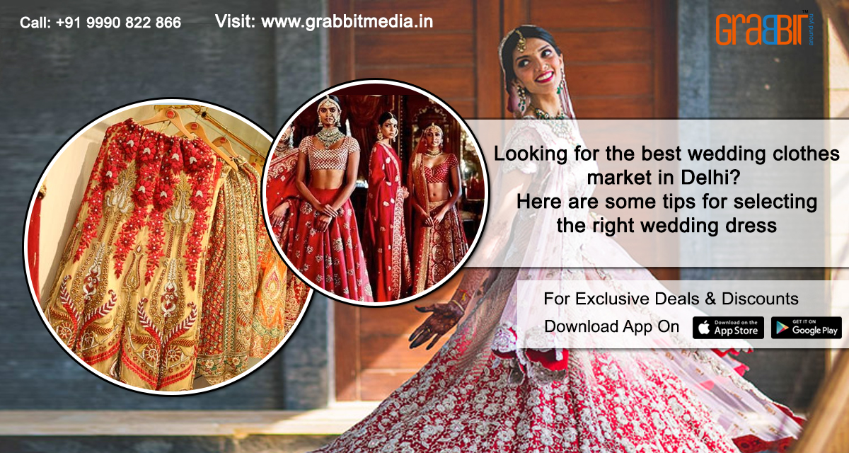 Looking for the best wedding clothes market in Delhi Here are some tips for selecting the right wedding dress